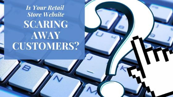 Is Your Retail Store Website Scaring away customers?