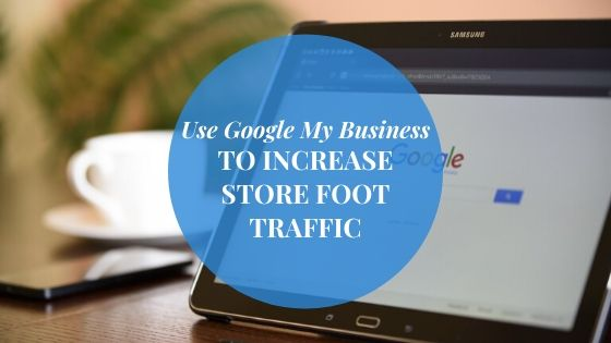 Use Google My Business to Increase Store Foot Traffic